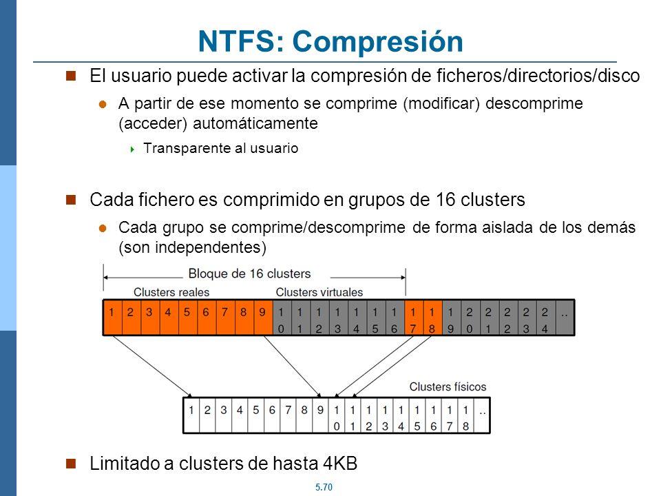 5.70 NTFS: Compresión El usuario puede activar la compresión de ficheros/directorios/disco A partir de ese momento se comprime (modificar) descomprime