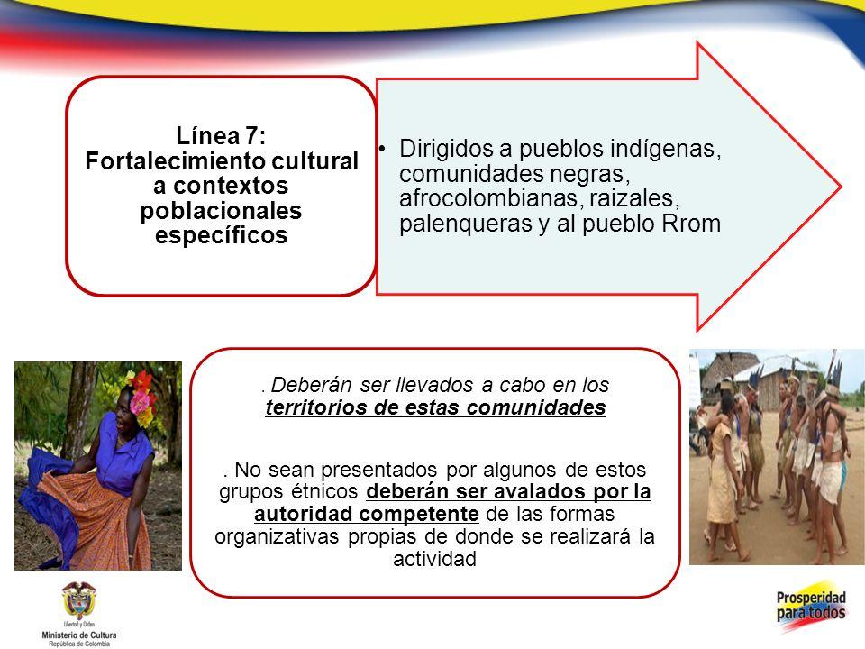 Dirigidos a pueblos indígenas, comunidades negras, afrocolombianas, raizales, palenqueras y al pueblo Rrom Línea 7: Fortalecimiento cultural a contextos poblacionales específicos.