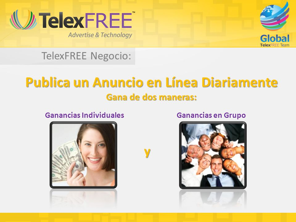 TelexFREE Negocio: Publica un Anuncio en Línea Diariamente Gana de dos maneras: Ganancias IndividualesGanancias en Grupo y