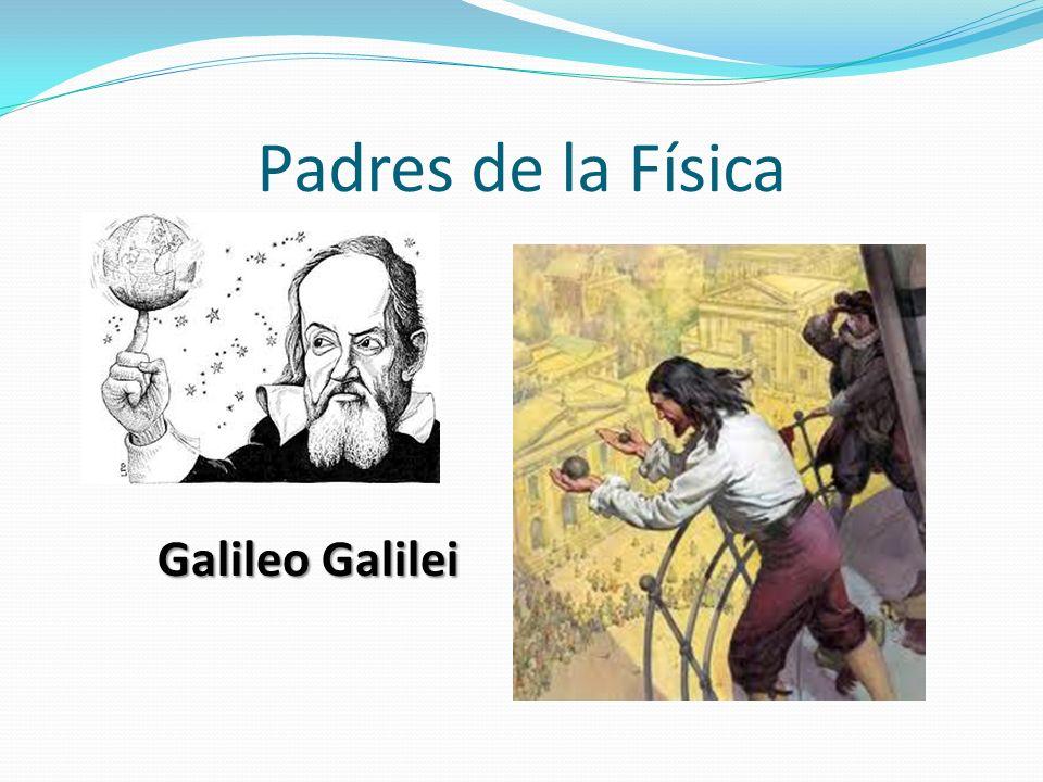 Padres de la Física Galileo Galilei