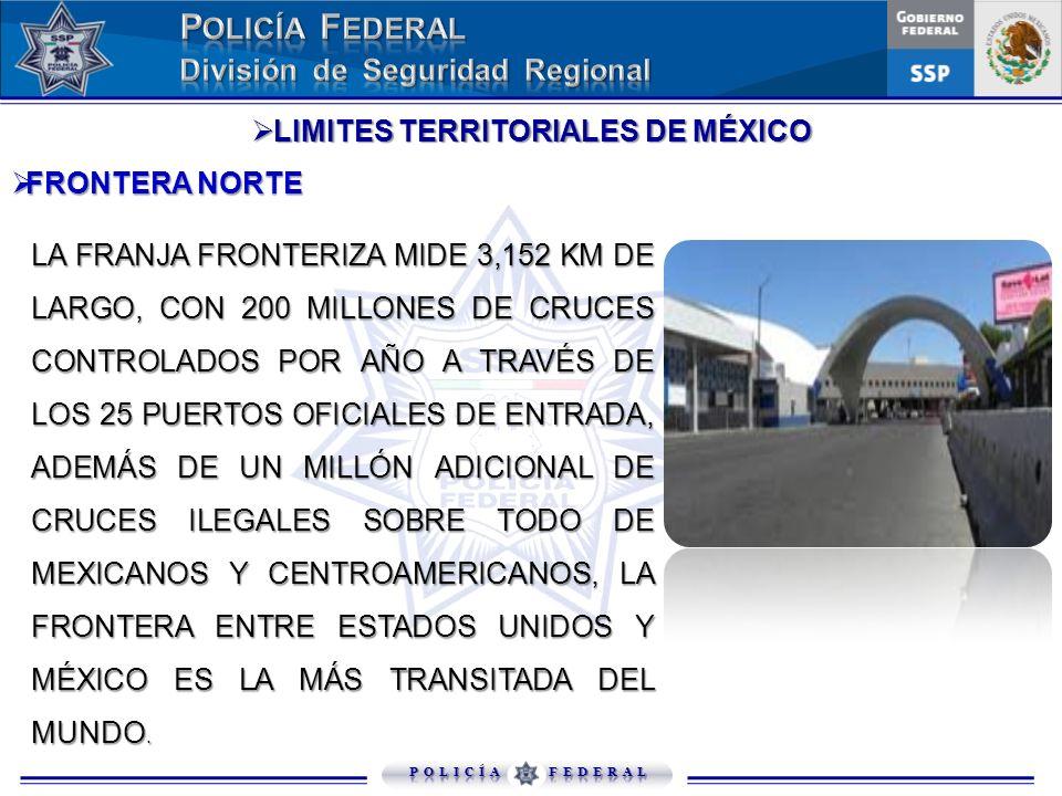 LIMITES TERRITORIALES DE MÉXICO LIMITES TERRITORIALES DE MÉXICO FRONTERA NORTE FRONTERA NORTE LA FRANJA FRONTERIZA MIDE 3,152 KM DE LARGO, CON 200 MIL