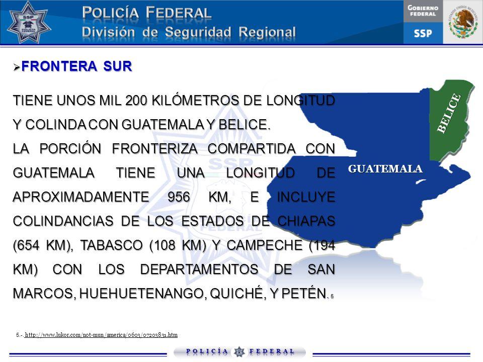 FRONTERA SUR FRONTERA SUR TIENE UNOS MIL 200 KILÓMETROS DE LONGITUD Y COLINDA CON GUATEMALA Y BELICE. LA PORCIÓN FRONTERIZA COMPARTIDA CON GUATEMALA T