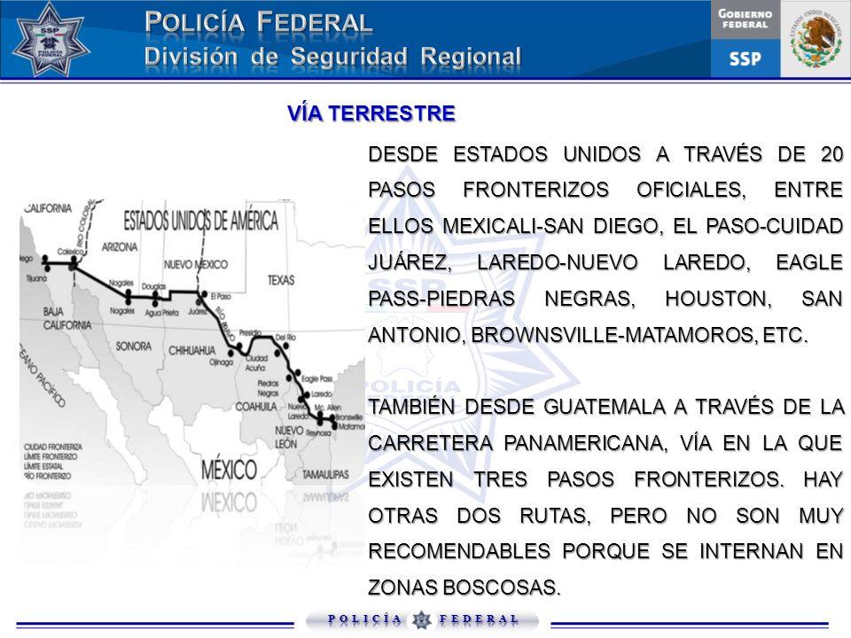 DESDE ESTADOS UNIDOS A TRAVÉS DE 20 PASOS FRONTERIZOS OFICIALES, ENTRE ELLOS MEXICALI-SAN DIEGO, EL PASO-CUIDAD JUÁREZ, LAREDO-NUEVO LAREDO, EAGLE PAS