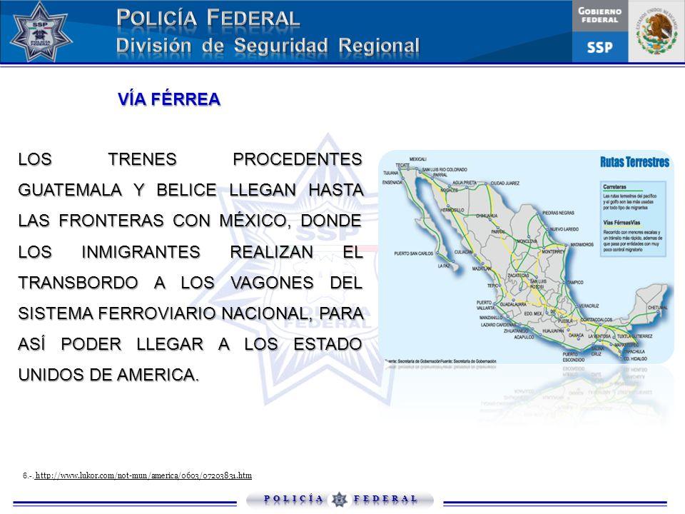 VÍA FÉRREA VÍA FÉRREA LOS TRENES PROCEDENTES GUATEMALA Y BELICE LLEGAN HASTA LAS FRONTERAS CON MÉXICO, DONDE LOS INMIGRANTES REALIZAN EL TRANSBORDO A