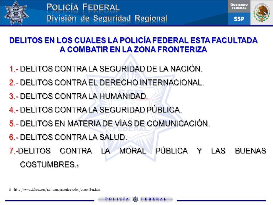 DELITOS EN LOS CUALES LA POLICÍA FEDERAL ESTA FACULTADA A COMBATIR EN LA ZONA FRONTERIZA 6.-. http://www.lukor.com/not-mun/america/0603/07203831.htm 1