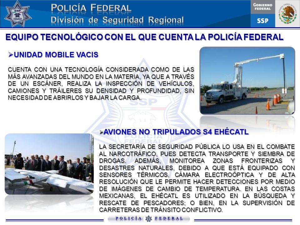 EQUIPO TECNOLÓGICO CON EL QUE CUENTA LA POLICÍA FEDERAL UNIDAD MOBILE VACIS UNIDAD MOBILE VACIS CUENTA CON UNA TECNOLOGÍA CONSIDERADA COMO DE LAS MÁS