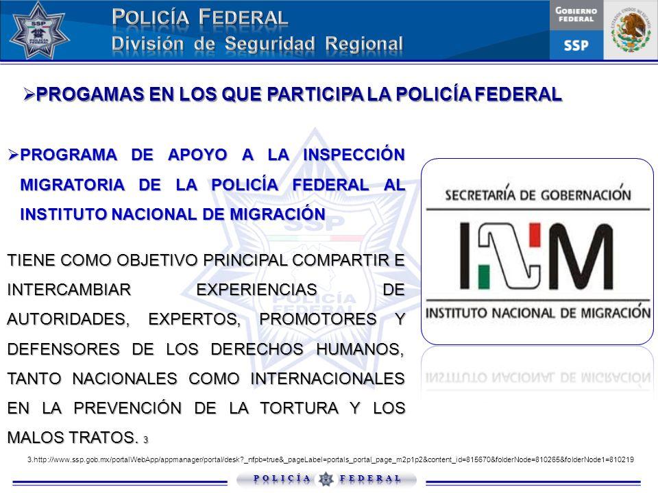 PROGAMAS EN LOS QUE PARTICIPA LA POLICÍA FEDERAL PROGAMAS EN LOS QUE PARTICIPA LA POLICÍA FEDERAL 3.http://www.ssp.gob.mx/portalWebApp/appmanager/port