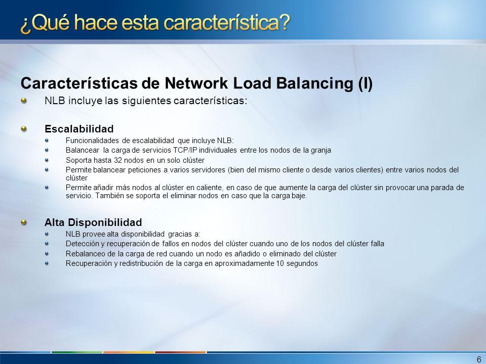 Caracteristicas de Network Load Balancing (II) Simplicidadde Administración Administrar y configurar clusters NLB y nodos desde una única consola denominada NLB Manager.
