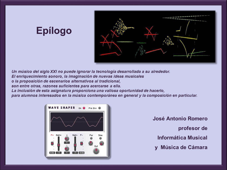 Epílogo Un músico del siglo XXI no puede ignorar la tecnología desarrollada a su alrededor. El enriquecimiento sonoro, la imaginación de nuevas ideas