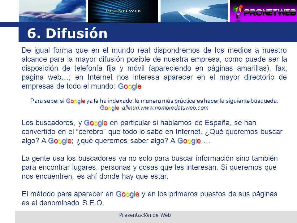L o g o 6. Difusión De igual forma que en el mundo real dispondremos de los medios a nuestro alcance para la mayor difusión posible de nuestra empresa