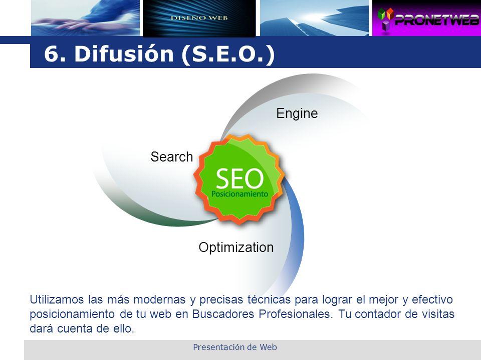 L o g o 6. Difusión (S.E.O.) S.E.O. Search Engine Optimization Utilizamos las más modernas y precisas técnicas para lograr el mejor y efectivo posicio