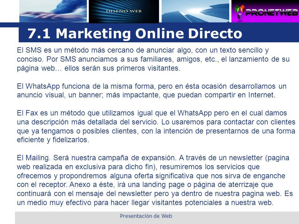 L o g o 7.1 Marketing Online Directo El SMS es un método más cercano de anunciar algo, con un texto sencillo y conciso. Por SMS anunciamos a sus famil