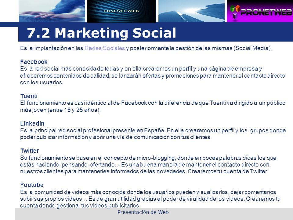 L o g o 7.2 Marketing Social Es la implantación en las Redes Sociales y posteriormente la gestión de las mismas (Social Media). Facebook Es la red soc