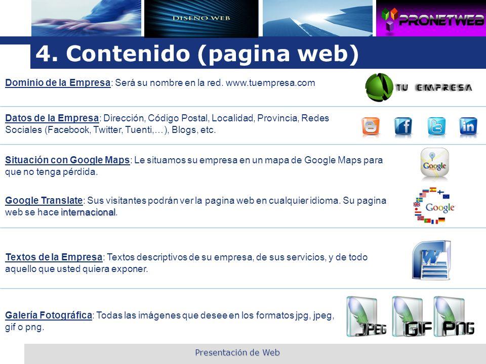 L o g o 4. Contenido (pagina web) Dominio de la Empresa: Será su nombre en la red. www.tuempresa.com Datos de la Empresa: Dirección, Código Postal, Lo