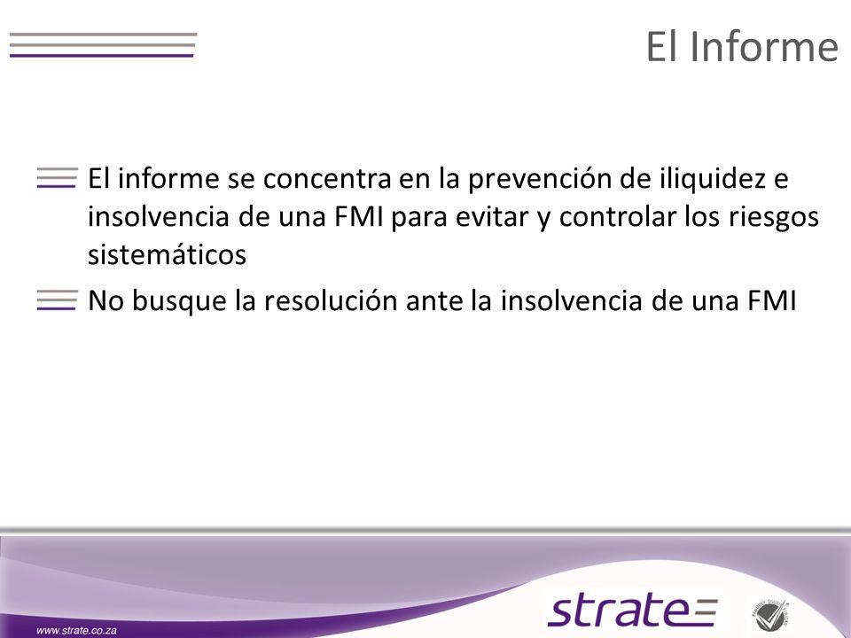 El Informe El informe se concentra en la prevención de iliquidez e insolvencia de una FMI para evitar y controlar los riesgos sistemáticos No busque la resolución ante la insolvencia de una FMI