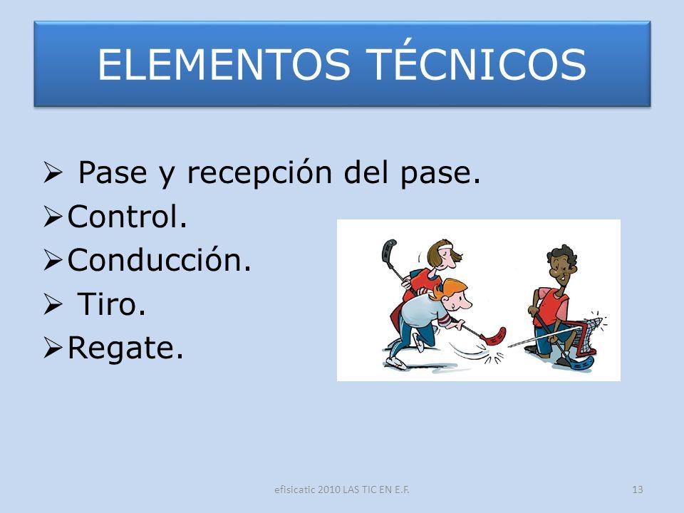 efisicatic 2010 LAS TIC EN E.F.13 ELEMENTOS TÉCNICOS Pase y recepción del pase. Control. Conducción. Tiro. Regate.