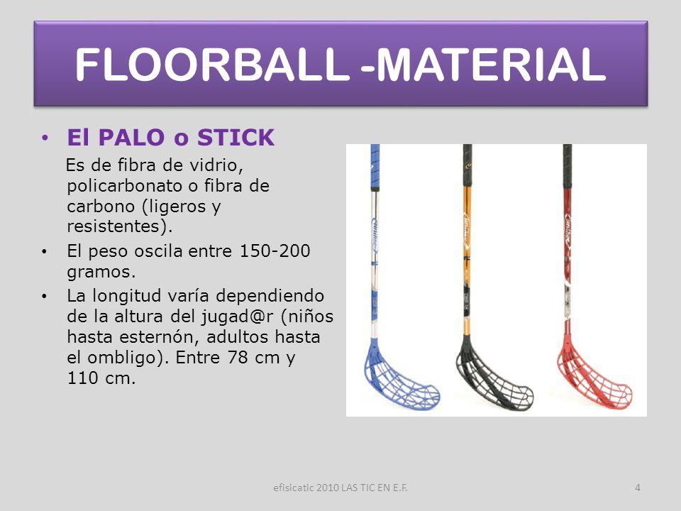 efisicatic 2010 LAS TIC EN E.F.5 FLOORBALL -MATERIAL LA PELOTA Es redonda con 26 agujeros.