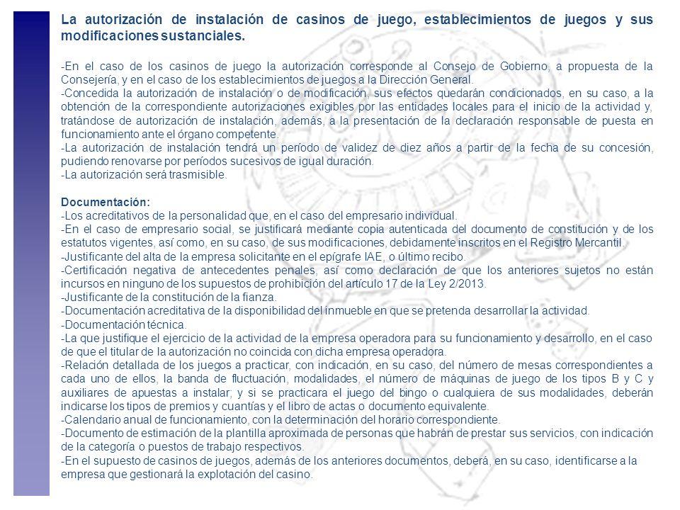 La autorización de instalación de casinos de juego, establecimientos de juegos y sus modificaciones sustanciales. -En el caso de los casinos de juego