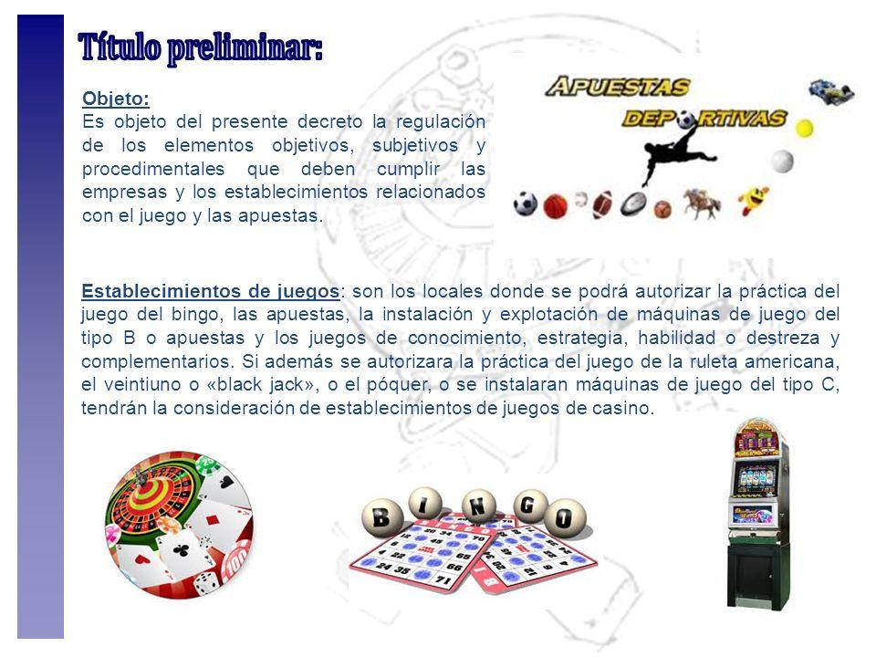 Establecimientos de juegos: son los locales donde se podrá autorizar la práctica del juego del bingo, las apuestas, la instalación y explotación de má
