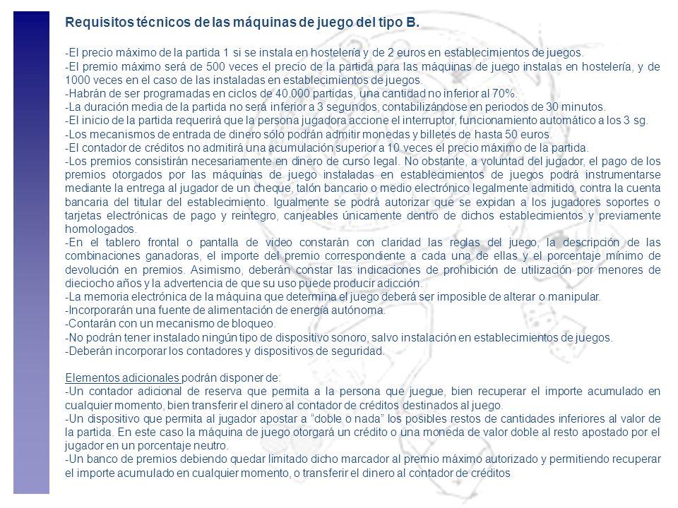 Requisitos técnicos de las máquinas de juego del tipo B. -El precio máximo de la partida 1 si se instala en hostelería y de 2 euros en establecimiento