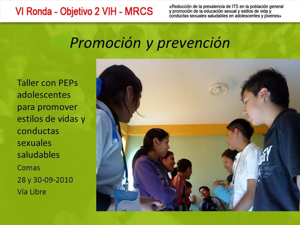 Promoción y prevención Taller con PEPs adolescentes para promover estilos de vidas y conductas sexuales saludables Comas 28 y 30-09-2010 Vía Libre