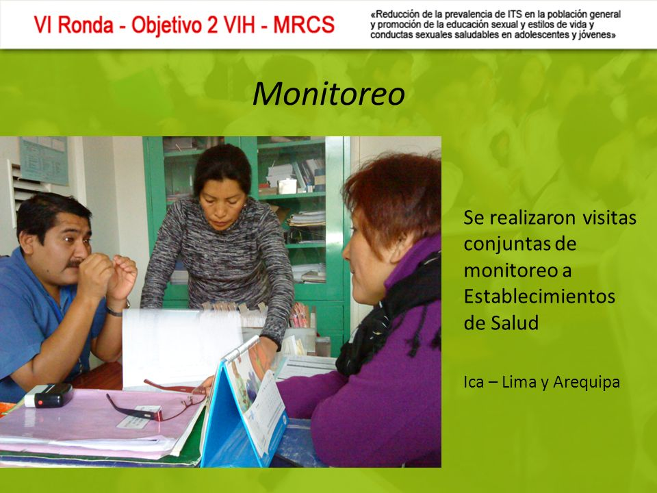 Monitoreo Se realizaron visitas conjuntas de monitoreo a Establecimientos de Salud Ica – Lima y Arequipa