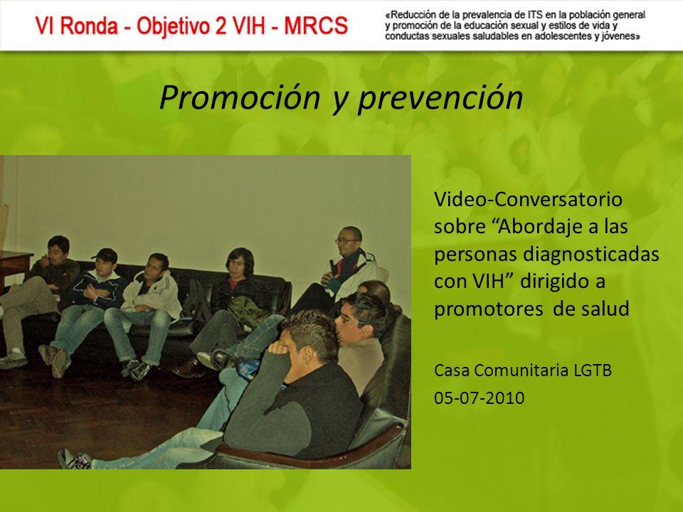 Promoción y prevención Video-Conversatorio sobre Abordaje a las personas diagnosticadas con VIH dirigido a promotores de salud Casa Comunitaria LGTB 05-07-2010