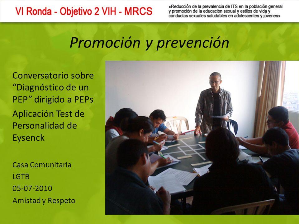 Promoción y prevención Conversatorio sobre Diagnóstico de un PEP dirigido a PEPs Aplicación Test de Personalidad de Eysenck Casa Comunitaria LGTB 05-07-2010 Amistad y Respeto