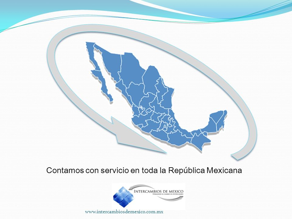 Contamos con servicio en toda la República Mexicana www.intercambiosdemexico.com.mx