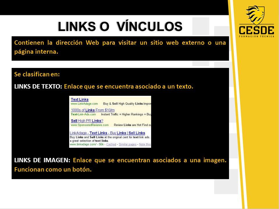 LINKS O VÍNCULOSLINKS O VÍNCULOS Contienen la dirección Web para visitar un sitio web externo o una página interna. Se clasifican en: LINKS DE TEXTO: