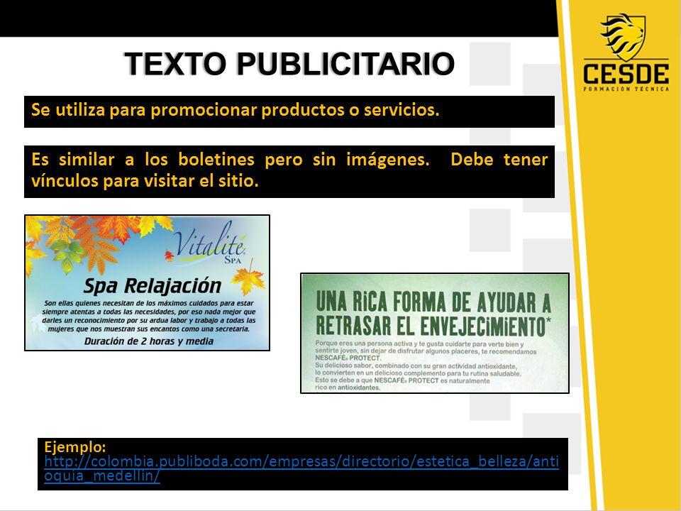TEXTO PUBLICITARIOTEXTO PUBLICITARIO Se utiliza para promocionar productos o servicios. Es similar a los boletines pero sin imágenes. Debe tener víncu
