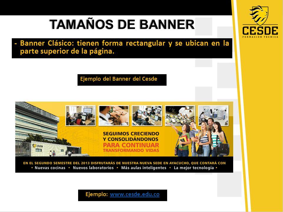 TAMAÑOS DE BANNERTAMAÑOS DE BANNER - Banner Clásico: tienen forma rectangular y se ubican en la parte superior de la página. Ejemplo del Banner del Ce