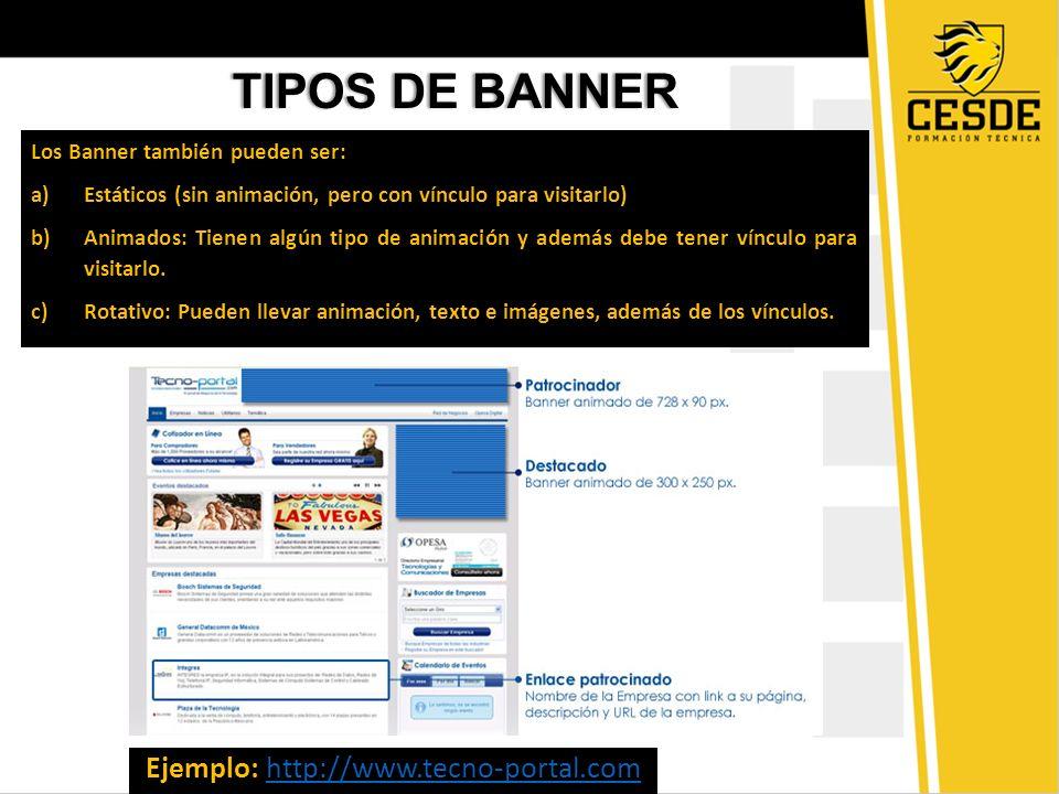 TIPOS DE BANNERTIPOS DE BANNER Los Banner también pueden ser: a)Estáticos (sin animación, pero con vínculo para visitarlo) b)Animados: Tienen algún ti
