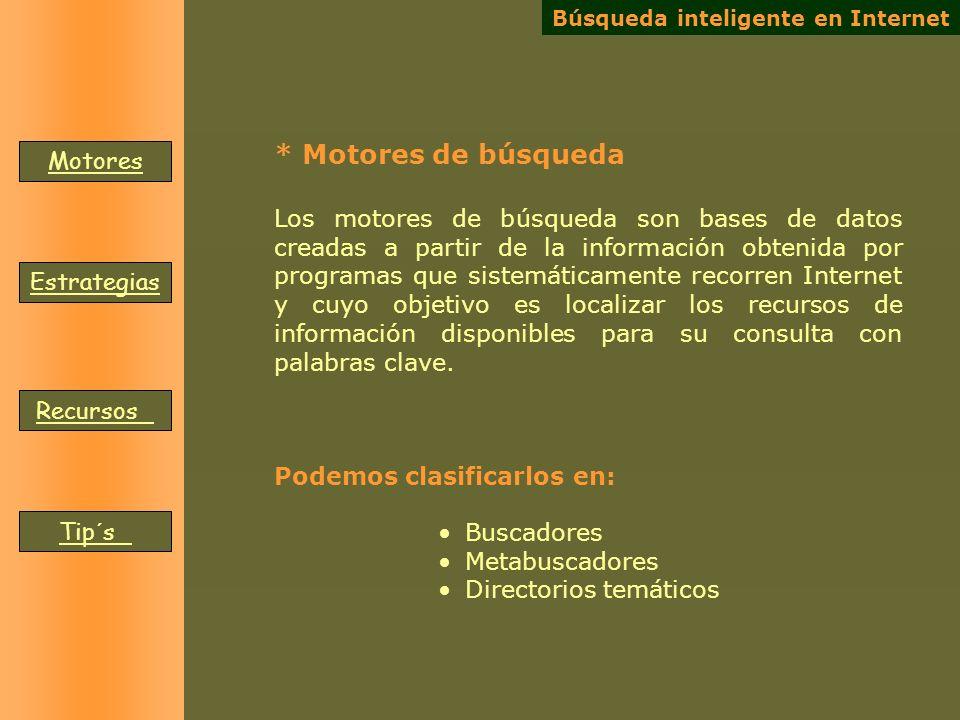 Los motores de búsqueda son bases de datos creadas a partir de la información obtenida por programas que sistemáticamente recorren Internet y cuyo obj