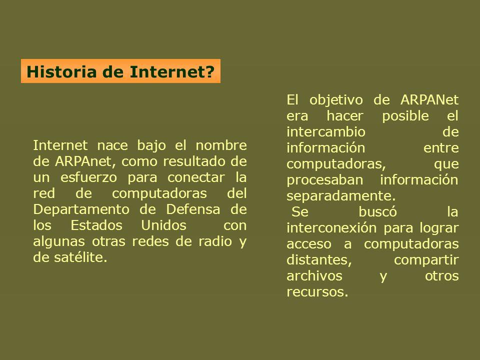 Historia de Internet? Internet nace bajo el nombre de ARPAnet, como resultado de un esfuerzo para conectar la red de computadoras del Departamento de