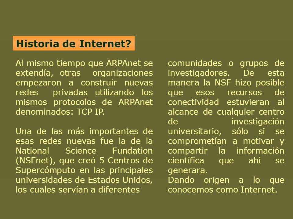 Historia de Internet? Al mismo tiempo que ARPAnet se extendía, otras organizaciones empezaron a construir nuevas redes privadas utilizando los mismos