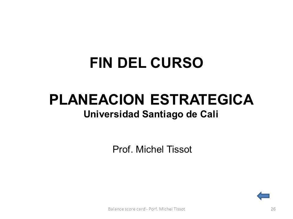 FIN DEL CURSO PLANEACION ESTRATEGICA Universidad Santiago de Cali Prof.