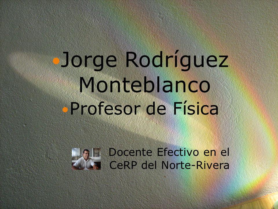 Jorge Rodríguez Monteblanco Profesor de Física Docente Efectivo en el CeRP del Norte-Rivera