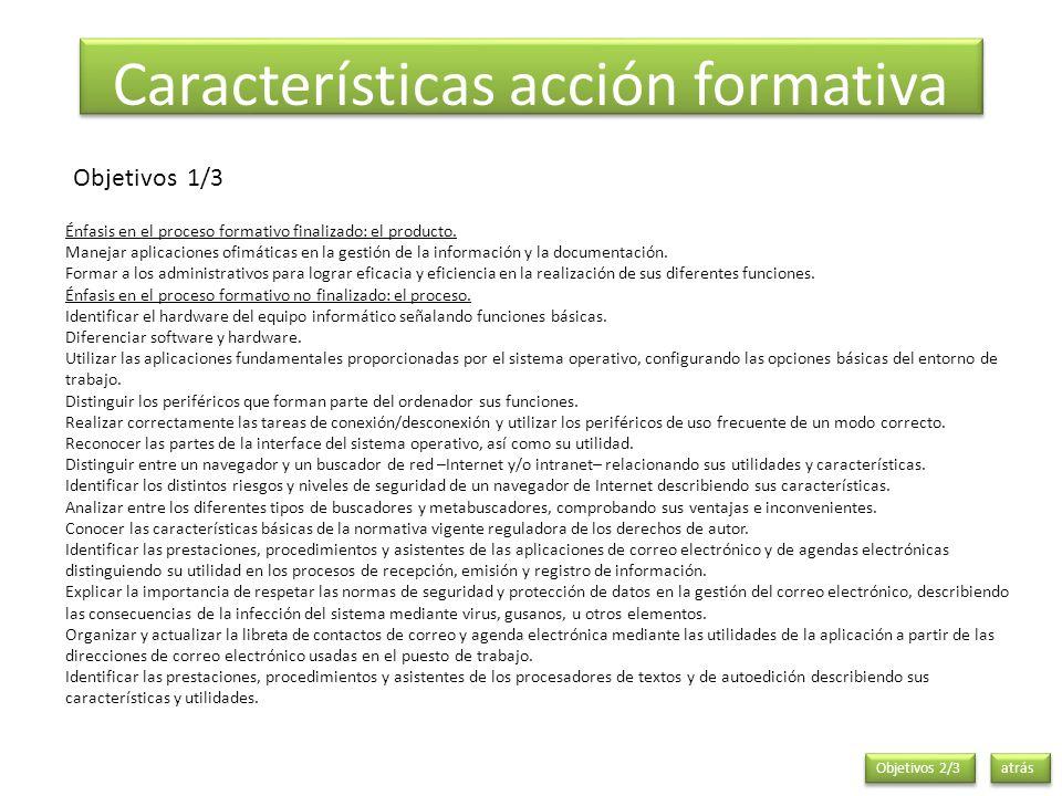 atrás Características acción formativa Objetivos 1/3 Énfasis en el proceso formativo finalizado: el producto. Manejar aplicaciones ofimáticas en la ge