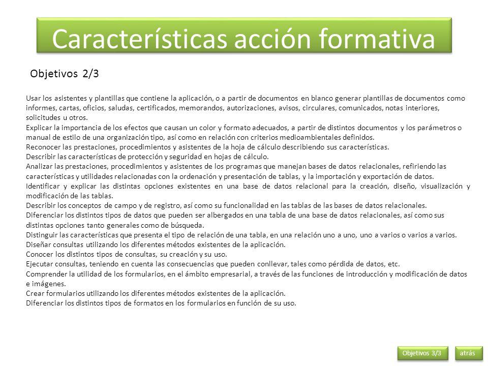 atrás Características acción formativa Objetivos 2/3 Usar los asistentes y plantillas que contiene la aplicación, o a partir de documentos en blanco g