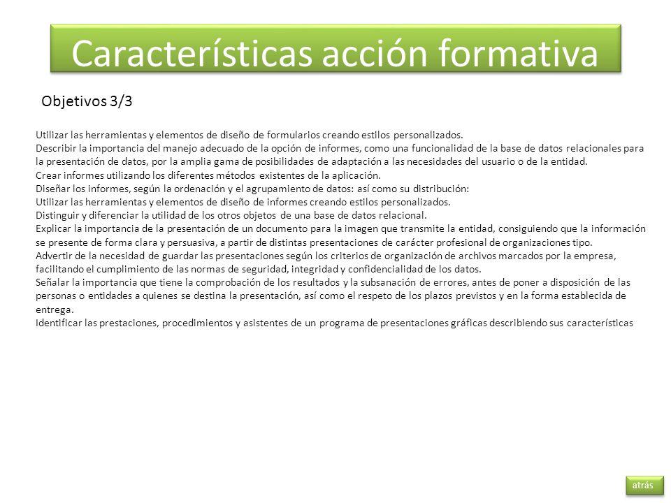 atrás Características acción formativa Objetivos 3/3 Utilizar las herramientas y elementos de diseño de formularios creando estilos personalizados. De