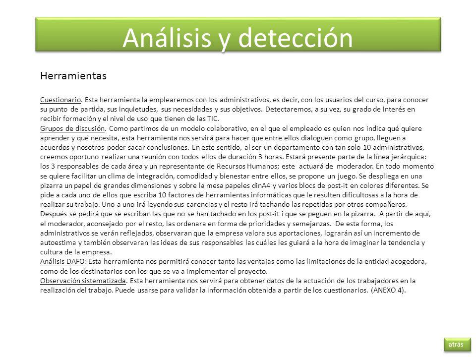 Análisis y detección atrás Herramientas Cuestionario. Esta herramienta la emplearemos con los administrativos, es decir, con los usuarios del curso, p