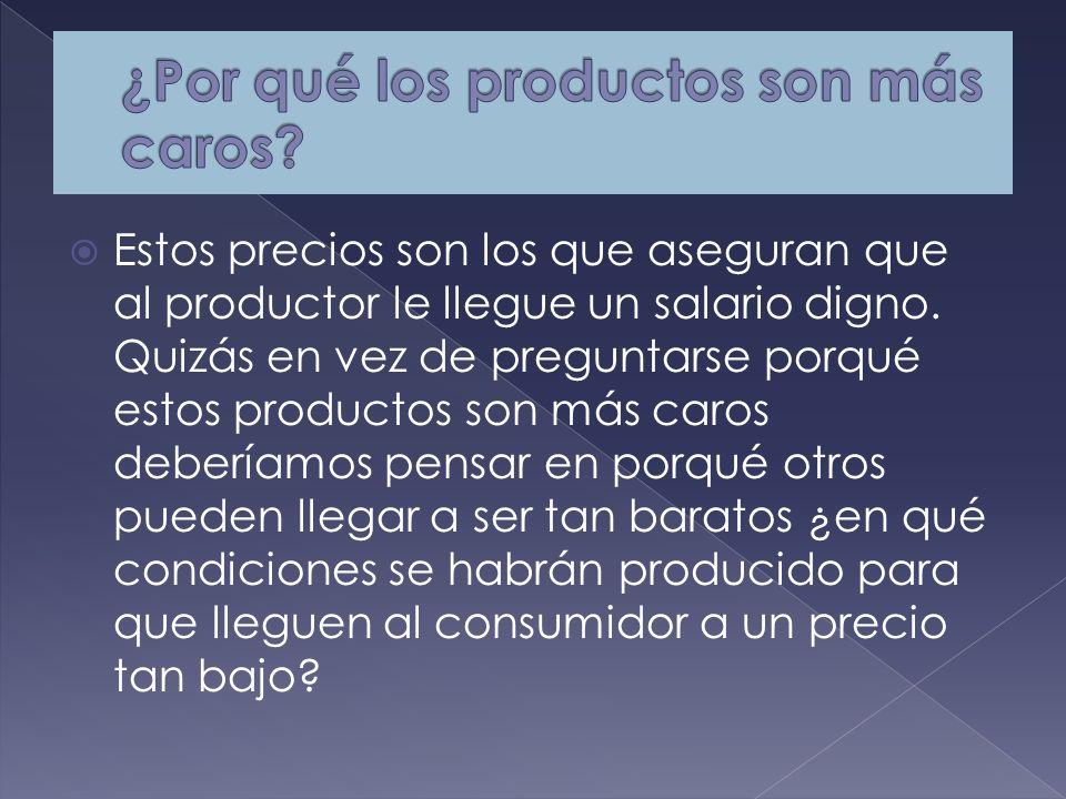 Estos precios son los que aseguran que al productor le llegue un salario digno.