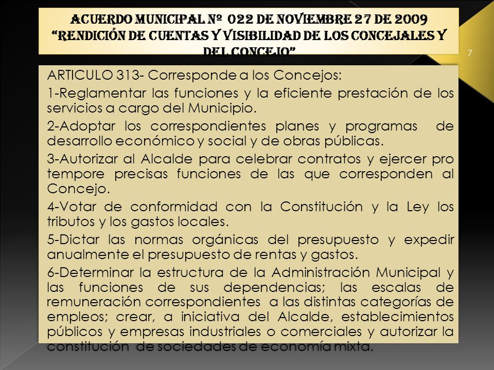 7 ARTICULO 313- Corresponde a los Concejos: 1-Reglamentar las funciones y la eficiente prestación de los servicios a cargo del Municipio.