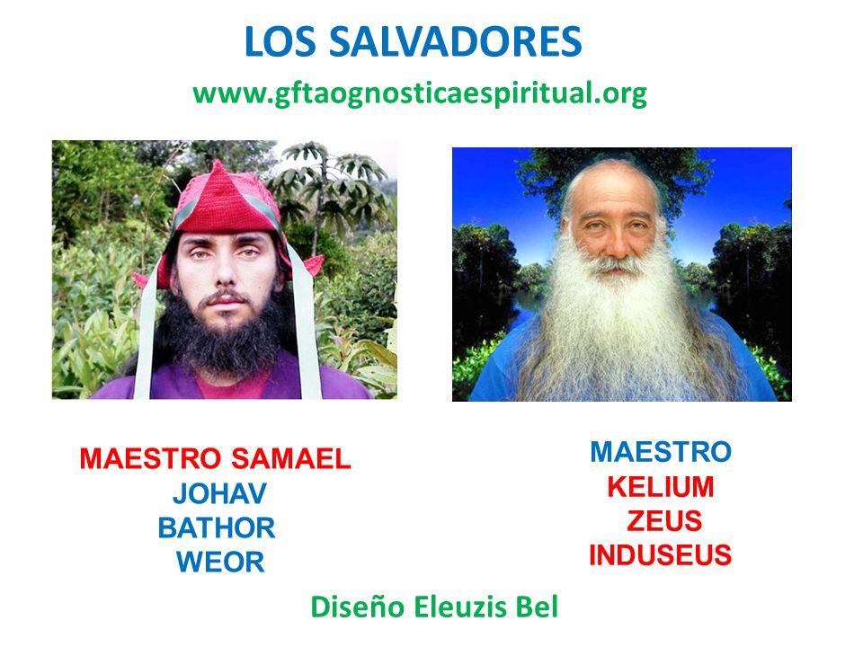 LOS SALVADORES DE ESTE CICLO DE LA GEA MAESTRE SAMAEL JOHAV BATHOR WEOR Diseño Eleuzis Bel MAESTRE KELIUM ZEUS INDUSEUS