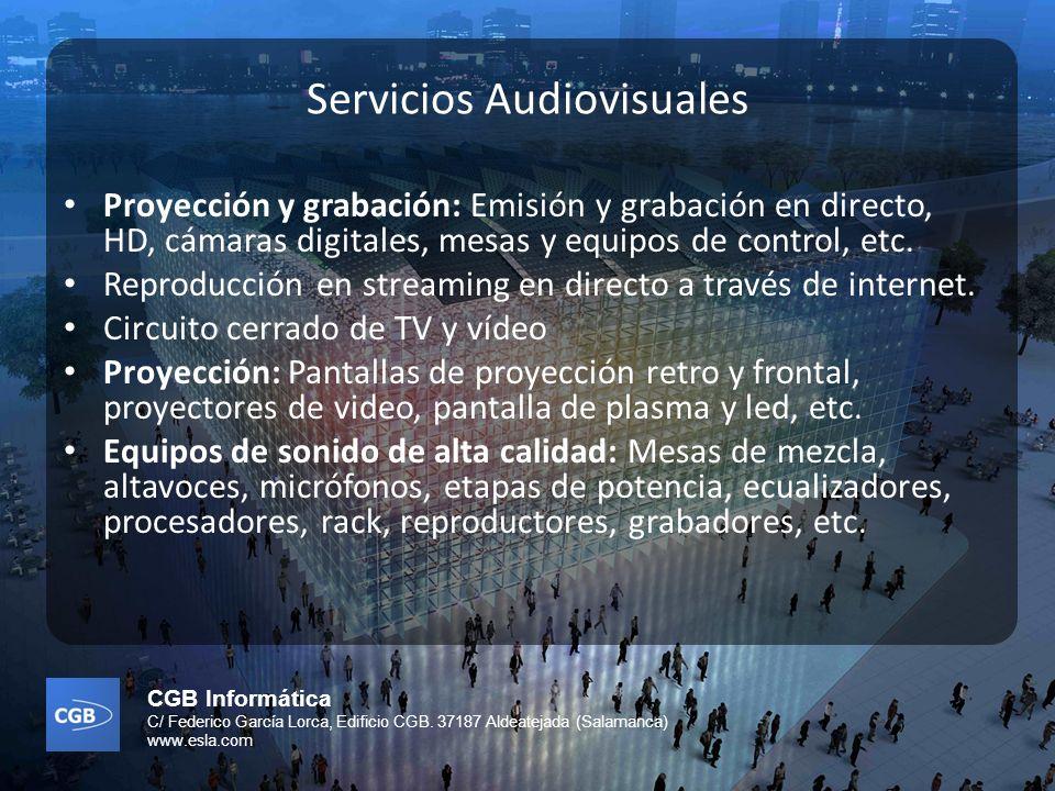 CGB Informática C/ Federico García Lorca, Edificio CGB. 37187 Aldeatejada (Salamanca) www.esla.com Servicios Audiovisuales Proyección y grabación: Emi