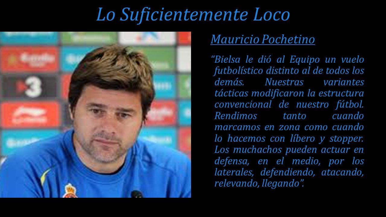 Mauricio Pochetino Bielsa le dió al Equipo un vuelo futbolístico distinto al de todos los demás. Nuestras variantes tácticas modificaron la estructura