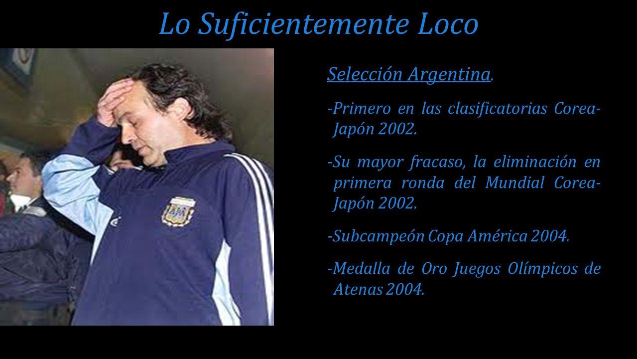 Selección Argentina. -Primero en las clasificatorias Corea- Japón 2002. -Su mayor fracaso, la eliminación en primera ronda del Mundial Corea- Japón 20