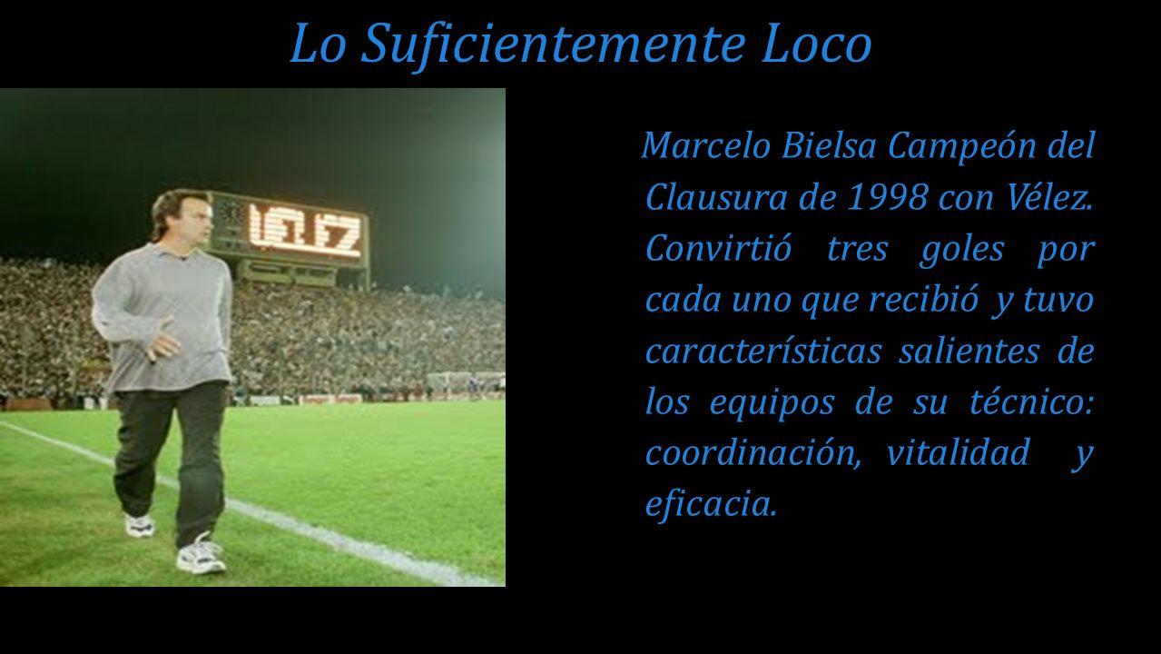 Marcelo Bielsa Campeón del Clausura de 1998 con Vélez. Convirtió tres goles por cada uno que recibió y tuvo características salientes de los equipos d