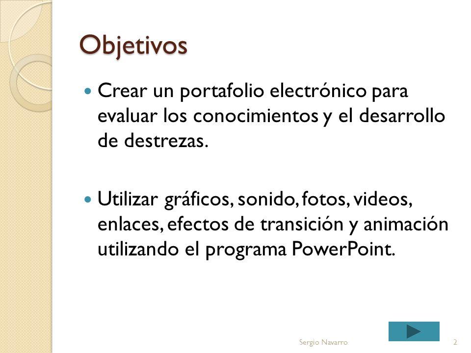 Objetivos Crear un portafolio electrónico para evaluar los conocimientos y el desarrollo de destrezas.